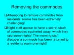removing the commodes