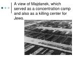 a view of majdanek which served as a concentration camp and also as a killing center for jews