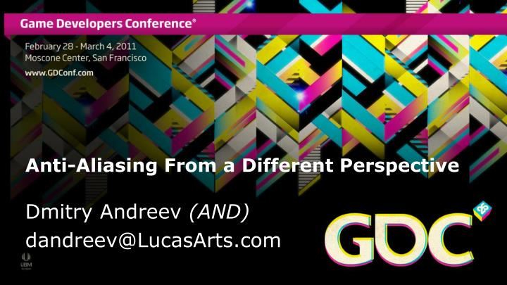 anti aliasing from a different perspective dmitry andreev and dandreev@lucasarts com n.