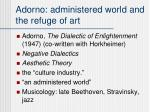 adorno administered world and the refuge of art