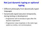 not just dynamic typing or optional typing