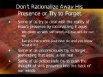 don t rationalize away his presence or try to forget