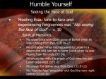 humble yourself seeing the face of god