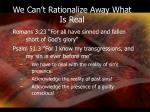 we can t rationalize away what is real