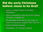 did the early christians believe jesus to be god
