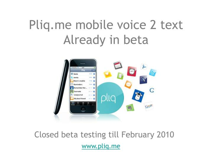 pliq me mobile voice 2 text already in beta n.