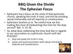 bbq given the divide the ephesian focus