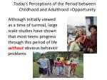 today s perceptions of the period between childhood and adulthood opportunity