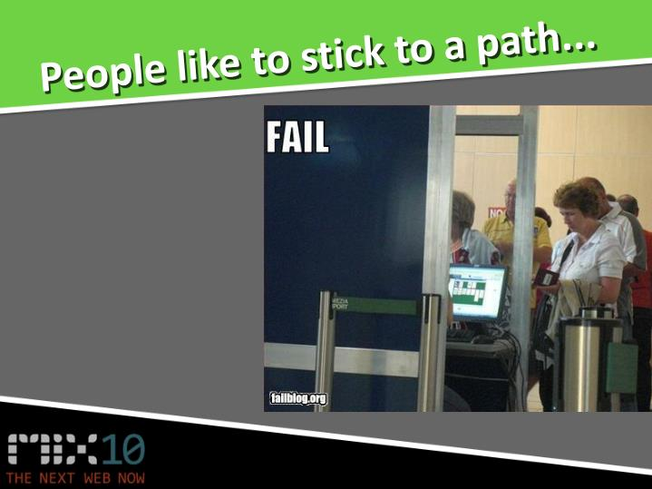 People like to stick to a path...