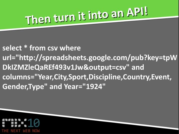 Then turn it into an API!