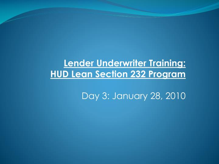 lender underwriter training hud lean section 232 program day 3 january 28 2010 n.