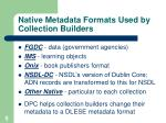 native metadata formats used by collection builders