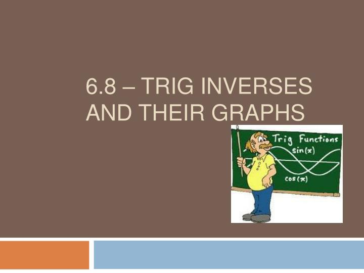 6 8 trig inverses and their graphs n.