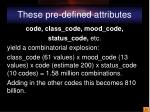 these pre defined attributes
