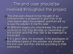 the end user should be involved throughout the project