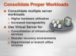 consolidate proper workloads