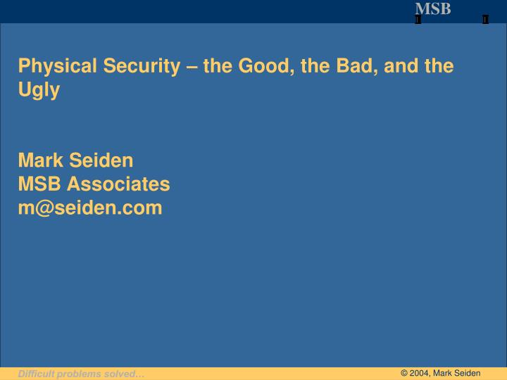 physical security the good the bad and the ugly mark seiden msb associates m@seiden com n.