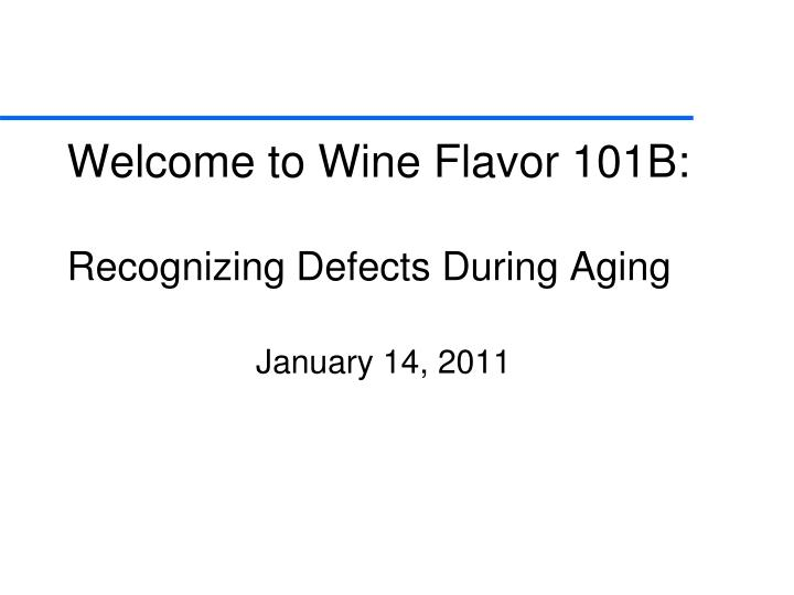 welcome to wine flavor 101b recognizing defects during aging n.