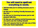 you will need to spell out everything in words
