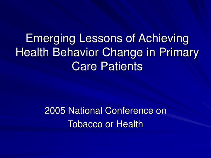 emerging lessons of achieving health behavior change in primary care patients n.