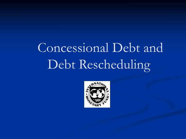 concessional debt and debt rescheduling n.
