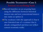 possible treatments case 1 interest on on going basis