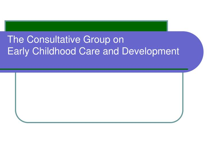the consultative group on early childhood care and development n.