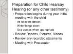 preparation for child hearsay hearing or any other testimony