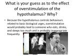 what is your guess as to the effect of overstimulation of the hypothalamus why