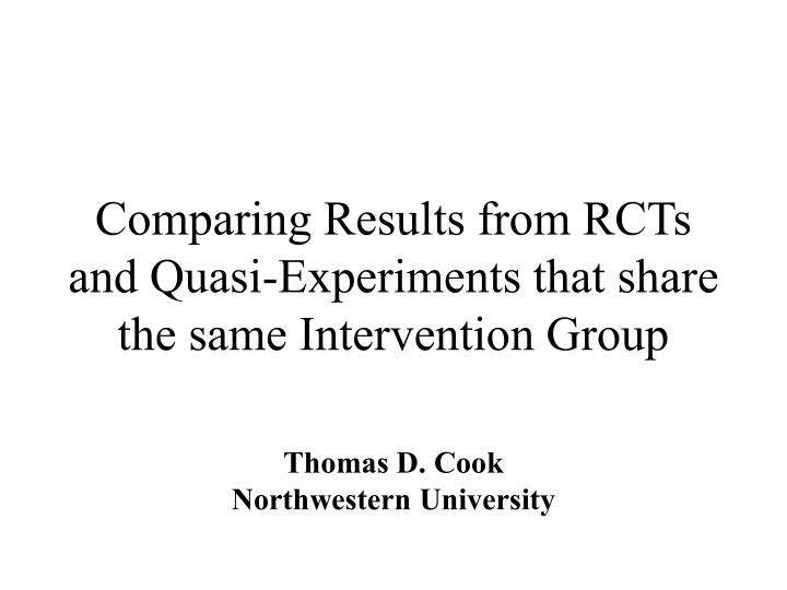 comparing results from rcts and quasi experiments that share the same intervention group n.