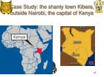 case study the shanty town kibera outside nairobi the capital of kenya