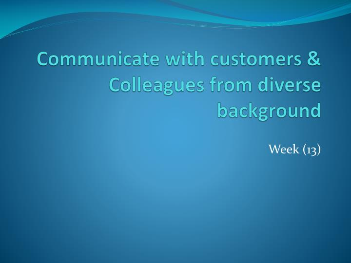 communicate with customers colleagues from diverse background n.