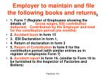 employer to maintain and file the following books and returns