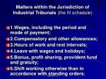 matters within the jurisdiction of industrial tribunals the iii schedule