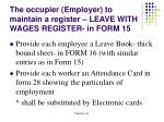 the occupier employer to maintain a register leave with wages register in form 15