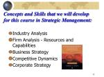 concepts and skills that we will develop for this course in strategic management
