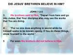 did jesus brethren believe in him