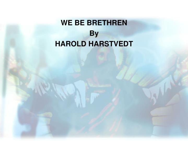 we be brethren by harold harstvedt n.