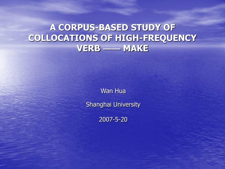 a corpus based study of collocations of high frequency verb make n.
