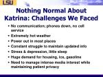 nothing normal about katrina challenges we faced