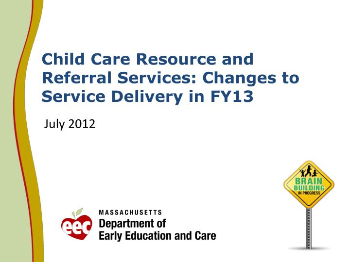 child care resource and referral services changes to service delivery in fy13 n.