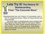 lets try it the history of skateboarding from the concrete wave