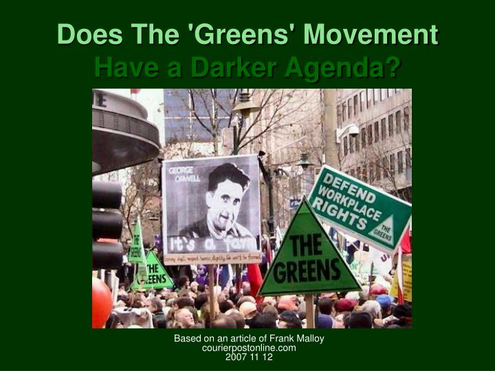 does the greens movement have a darker agenda n.