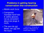 problems in getting hearing conservation into construction