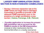 larger wimp annihilation cross section in non standard cosmologies
