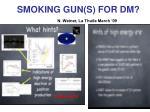 smoking gun s for dm