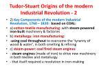 tudor stuart origins of the modern industrial revolution 2