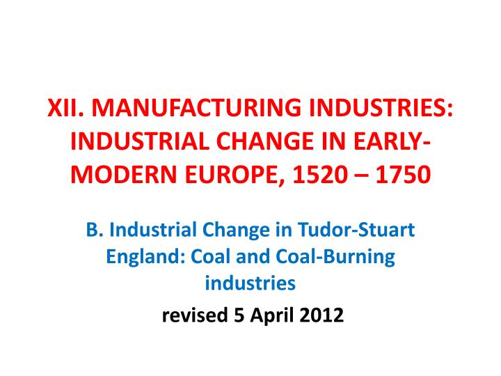 xii manufacturing industries industrial change in early modern europe 1520 1750 n.