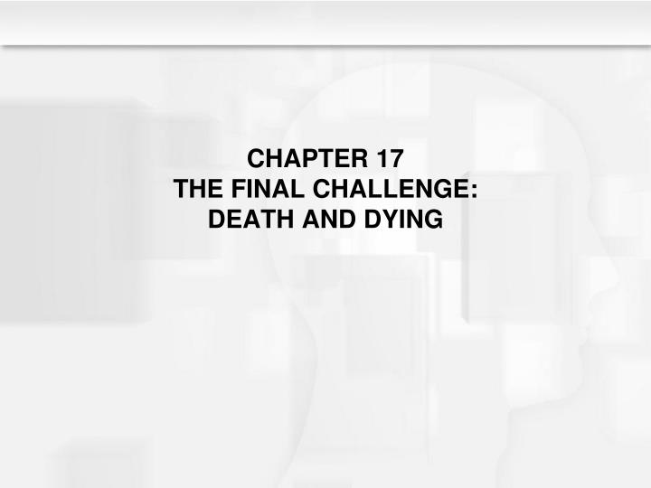 chapter 17 the final challenge death and dying n.