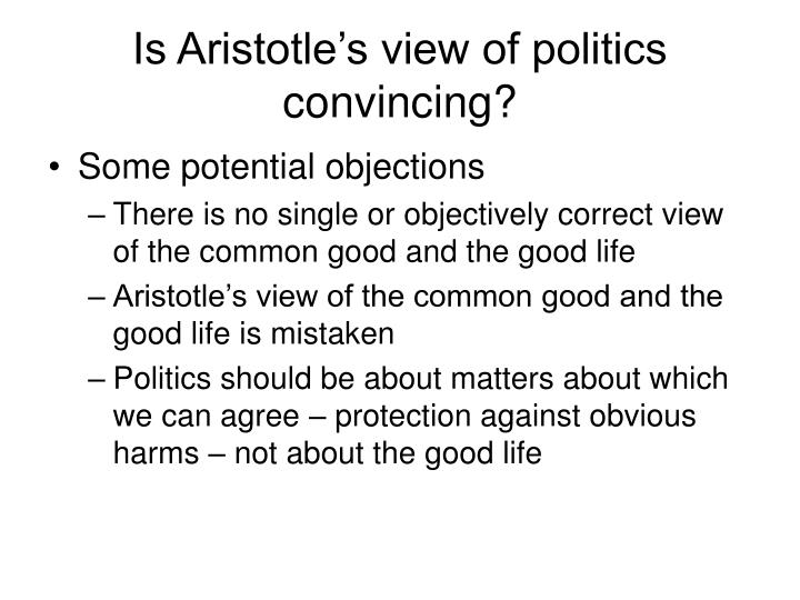 aristotle and his views on political success Plato's successes and failures were mirrored in the work of his greatest pupil, aristotle  from political constitutions to forms of motion.